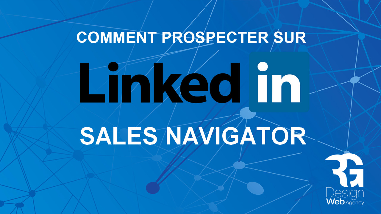 Comment bien prospecter sur Linkedln Sales Navigator