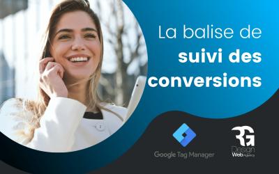 Comment intégrer une balise de suivi des conversions avec Google Tag Manager ?