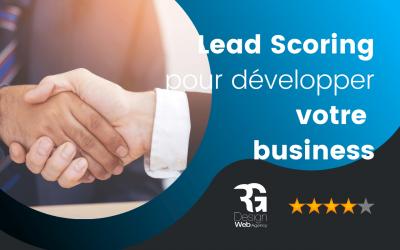 Comment utiliser le lead scoring pour développer votre business ?