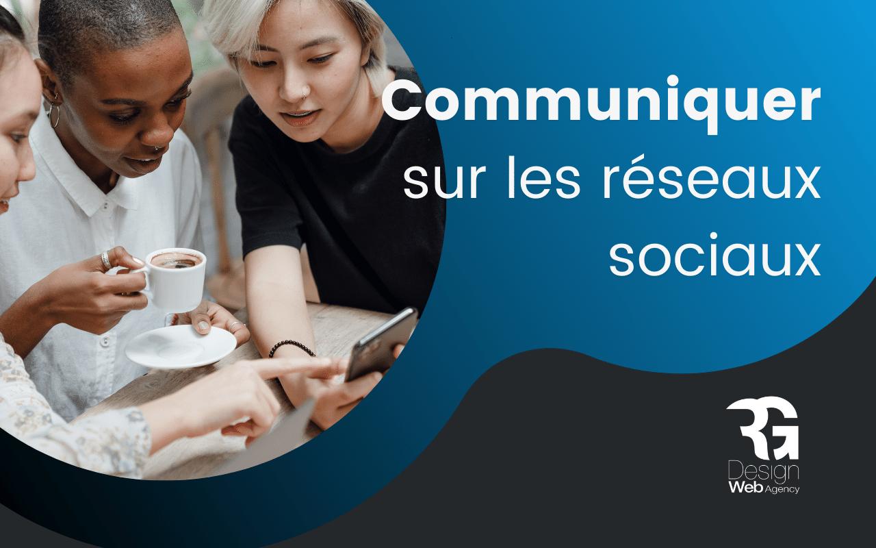 Comment bien communiquer sur les réseaux sociaux ?