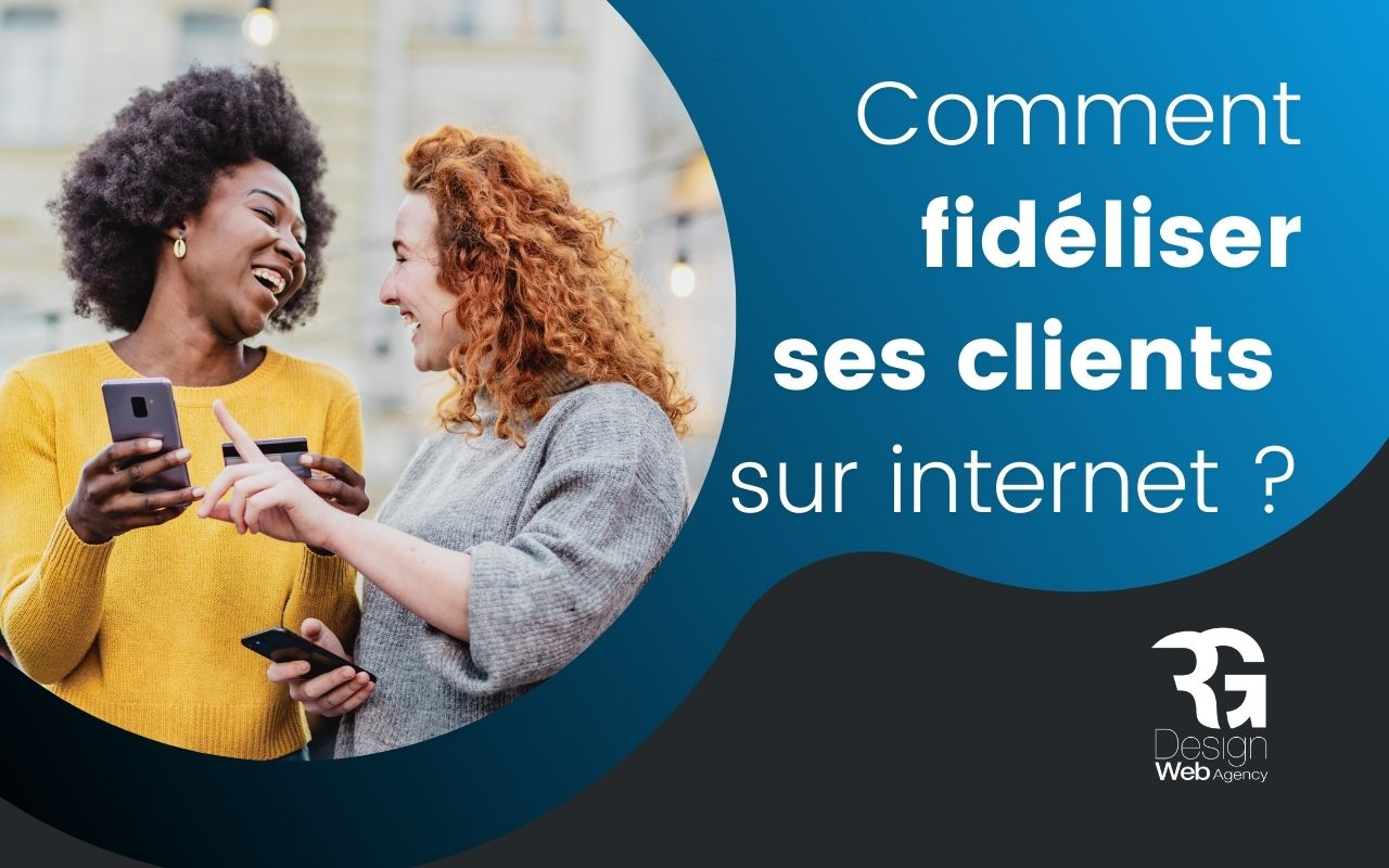 Comment fidéliser ses clients sur internet ?